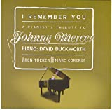 I Remember You: A Pianist's Tribute To Johnny Mercer