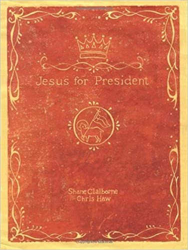 Book Jesus for President: Politics for Ordinary Radicals by Claiborne, Shane, Haw, Chris 4th (fourth) Impression Edition [Paperback(2008)]