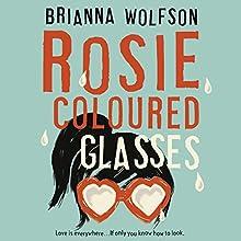Rosie Coloured Glasses Audiobook by Brianna Wolfson Narrated by Devon Sorvari