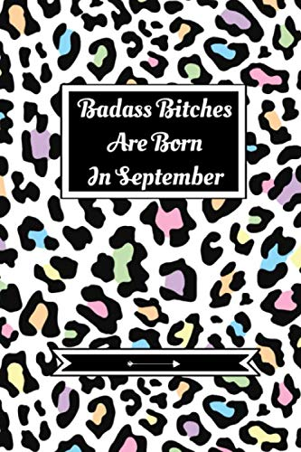 Badass Bitches Are Born In September: Journal | Funny Birthday Present For Women| B-Day Gag Gift For Your Best Friend Or Sister| Cute Premium Lined Notebook For Besties, BFF's|Animal Print