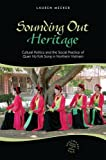 img - for Sounding Out Heritage: Cultural Politics and the Social Practice of Quan ho Folk Song in Northern Vietnam (Southeast Asia: Politics, Meaning, and Memory) book / textbook / text book