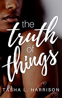 The Truth of Things: The Truth Duet: Book One by [L. Harrison, Tasha]