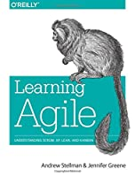 Learning Agile: Understanding Scrum, XP, Lean, and Kanban Front Cover
