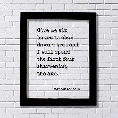 Abraham Lincoln - Floating Quote - Give me six hours to chop down a tree I will spend the first four sharpening the axe - Prepared Planning