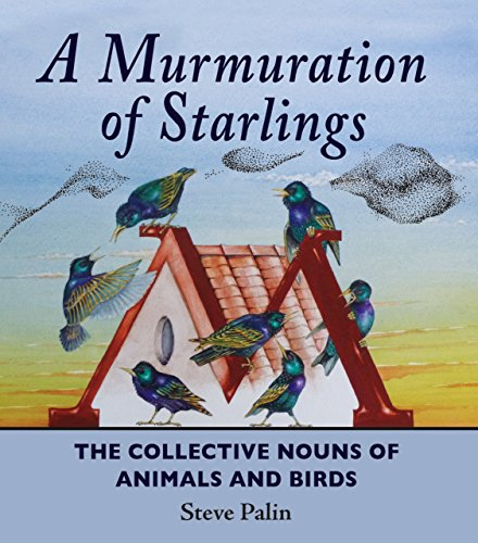 A Murmuration of Starlings: The Collective Nouns of Animals and Birds by imusti