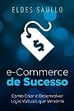 E-Commerce de Sucesso: Como Criar e Desenvolver Lojas Virtuais que Vendem (Portuguese Edition)