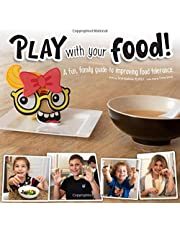 Play With Your Food!: A fun, family guide to improving food tolerance