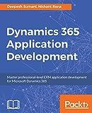 Dynamics 365 Application Development: Master professional-level CRM application development for Microsoft Dynamics 365