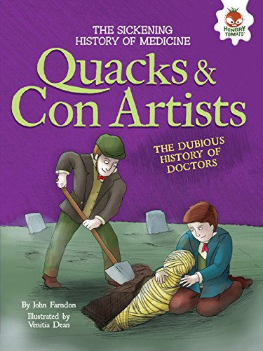 Quacks & Con Artists: The Dubious History of Doctors (Sickening History of Medicine)