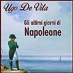 Gli ultimi giorni di Napoleone   Ugo De Vita