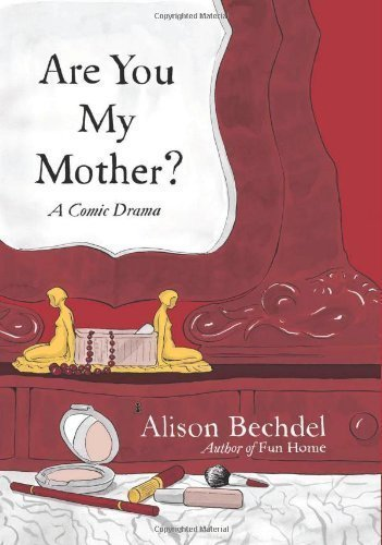 (Are You My Mother?: A Comic Drama 1st (first) Edition by Bechdel, Alison published by Houghton Mifflin Harcourt (2012) Hardcover)