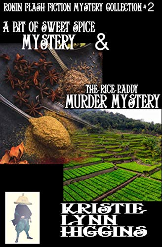 A Bit Of Sweet Spice Mystery And The Rice Paddy Murder Mystery (Ronin Flash Fiction Collection Series Book 2) by [Higgins, Kristie Lynn]