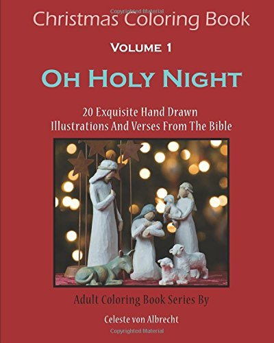 Christmas Coloring Book: Oh Holy Night: 20 Exquisite Hand Drawn Illustrations and Verses from the Bible by Celeste Von Albrecht (November - Night Oh Tree Holy