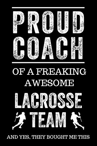 Proud Coach of a Freaking Awesome Lacrosse Team And Yes, They Bought Me This: Black Lined Journal Notebook for Lacrosse Players, Coach Gifts, Coaches, Lax End of Season Appreciation por Happy Cricket Press