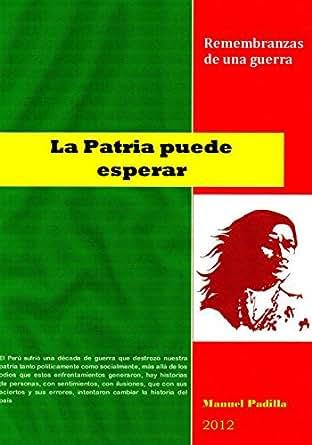 LA PATRIA PUEDE ESPERAR: Remembranzas de una guerra eBook: Manuel ...
