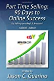 Part Time Selling: 90 Days to Online Success by Selling on EBay and Amazon, Jason Guarino, 147824948X