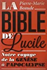 La Bible de Lucile : Notre voyage de la Genèse à l'Apocalypse par Beaude