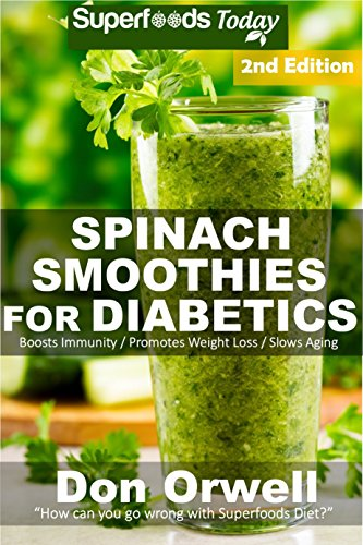 Spinach Smoothies for Diabetics: Over 40 Spinach Smoothies for Diabetics, Quick & Easy Gluten Free Low Cholesterol Whole Foods Blender Recipes full of ... Natural Weight Loss Transformation Book 2) by Don Orwell