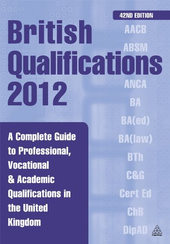 British Qualifications 2012: A Complete Guide to Professional, Vocational & Academic Qualifications in the United Ki