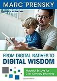 From Digital Natives to Digital Wisdom: Hopeful Essays for 21st Century Learning by Marc R. Prensky (2012-01-18)