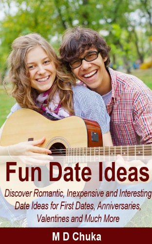 Fun Date Ideas: Discover Romantic, Inexpensive and Interesting Date Ideas for First Dates, Anniversaries, Valentines and Much - Date Valentine Fun Ideas