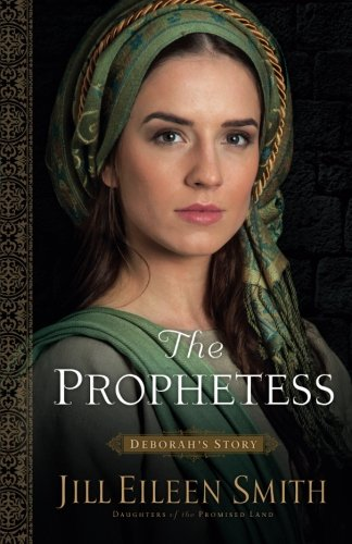 The Prophetess: Deborah's Story (Daughters of the Promised Land) -