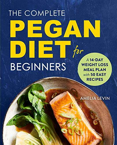 The Complete Pegan Diet for Beginners: A 14-Day Weight Loss Meal Plan with 50 Easy Recipes by Amelia Levin