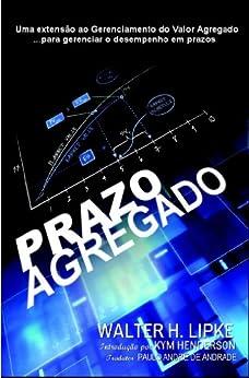 Prazo Agregado: Extensão ao Gerenciamento de Valor Agregado para gerenciar o desempenho em prazo (Portuguese Edition) by [Lipke, Walter H.]