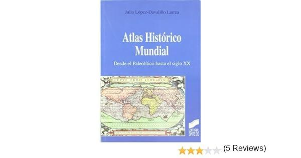 Atlas histórico mundial. Desde el paleolítico hasta el siglo XX: Amazon.es: López-Davalillo Larrea, Julio: Libros
