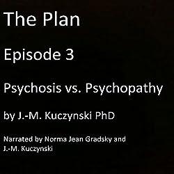 Psychosis vs. Psychopathy