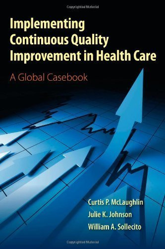 Implementing Continuous Quality Improvement in Health Care 1st (first) Edition by McLaughlin, Curtis P., Johnson, Julie K., Sollecito, William published by Jones & Bartlett Learning (2011)