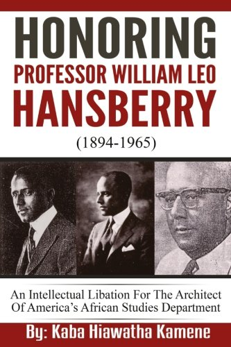 Honoring Professor William Leo Hansberry (1894-1965): An Intellectual Libation For The Architect Of Americas African Studies Department