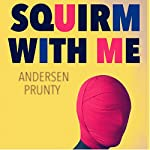 Squirm with Me | Andersen Prunty