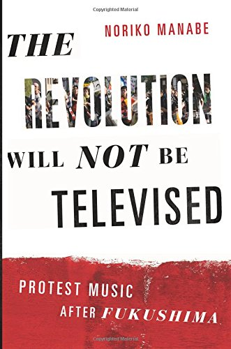 The Revolution Will Not Be Televised: Protest Music After Fukushima pdf epub