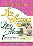 img - for Life Lessons for Busy Moms: Essential Ingredients to Organize and Balance Your World book / textbook / text book