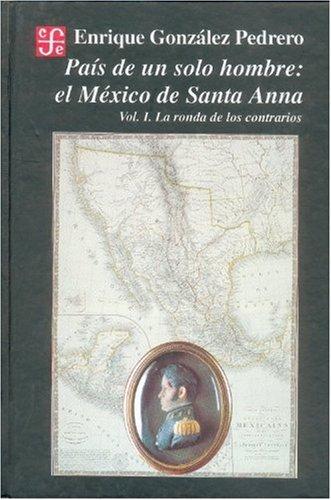 País de un solo hombre : el México de Santa-Anna. vol I. La ronda de los contrarios (Seccion de Obras de Historia) (Spanish ()