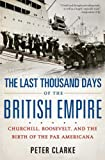 The Last Thousand Days of the British Empire, Peter Clarke, 1596916761