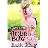 His Amish Baby: Book One: Amish Romance (Amish Babies 1)