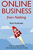 Online Business from Nothing: Three No Capital Needed Internet Business Ideas for Newbies