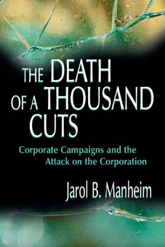 The Death of A Thousand Cuts: Corporate Campaigns and the Attack on the Corporation by Jarol B Manheim