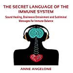 The Secret Language of the Immune System: Sound Healing, Brainwave Entrainment and Subliminal Messages for Immune Balance | Anne Angelone