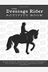 The Dressage Rider Activity Book: Word Search Crosswords Word Scramble Fun Puzzles for the Dressage Rider | Horse Show Gift for Relaxation and Stress Relief (Horse Sports Activity Books) Paperback