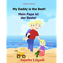 German children's book: My Daddy is the Best. Mein Papa ist der Beste: German books for children.(Bilingual Edition) English German children's picture book. Children's bilingual German book.Kids German