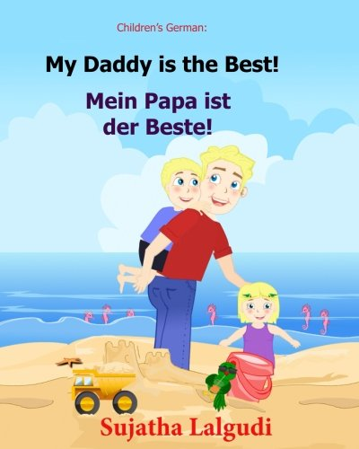 German children's book: My Daddy is the Best. Mein Papa ist der Beste: German books for children.