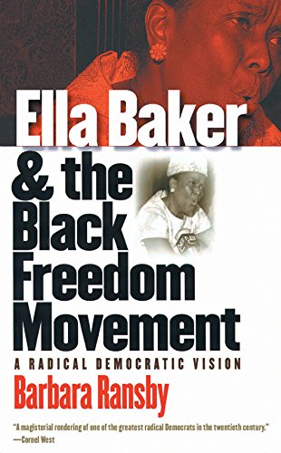 Ella Baker and the Black Freedom Movement: A Radical Democratic Vision (Gender and American Culture) (National Association For The Advancement Of Colored)