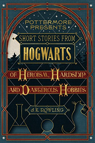 Short Stories from Hogwarts of Heroism, Hardship and Dangerous Hobbies (Kindle Single) (Pottermore Presents) cover
