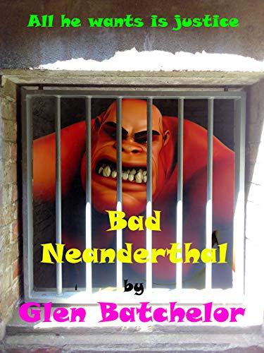 Bad Neanderthal by Glen Batchelor