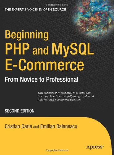 Beginning PHP and MySQL E-Commerce: From Novice to Professional, 2nd Edition by Cristian Darie , Emilian Balanescu, Publisher : Apress