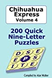 Chihuahua Express Volume 4: 200 Quick Nine-letter Puzzles