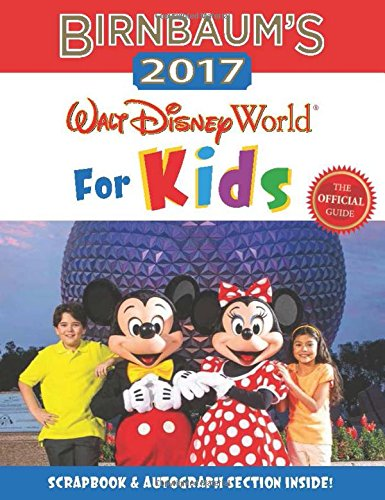 Birnbaum's 2017 Walt Disney World For Kids: The Official Guide (Birnbaum Guides)